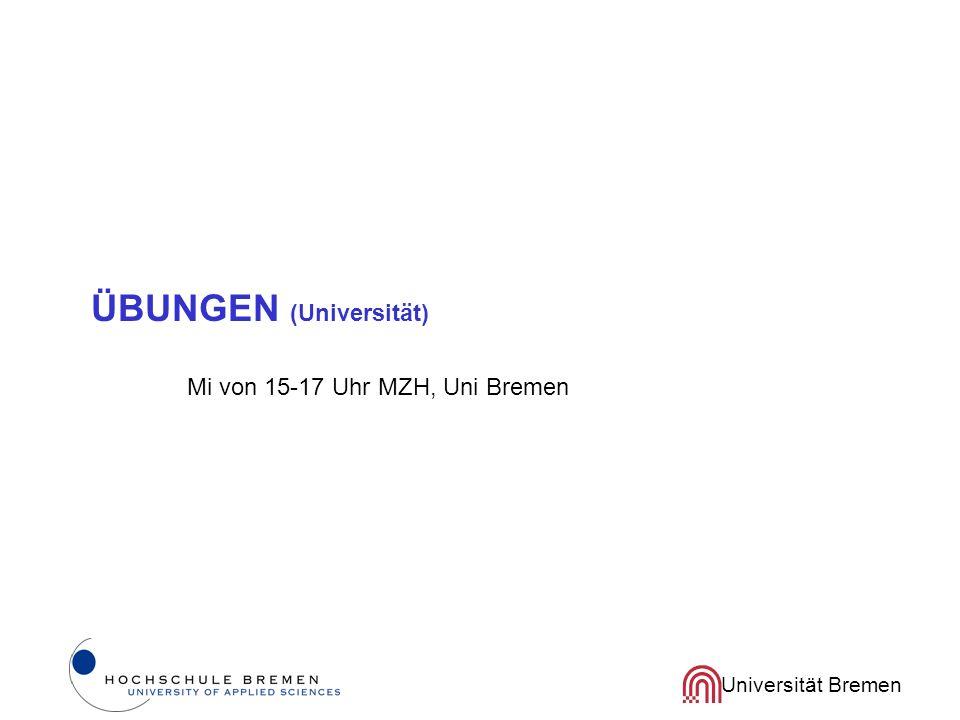 Universität Bremen ÜBUNGEN (Universität) Mi von 15-17 Uhr MZH, Uni Bremen