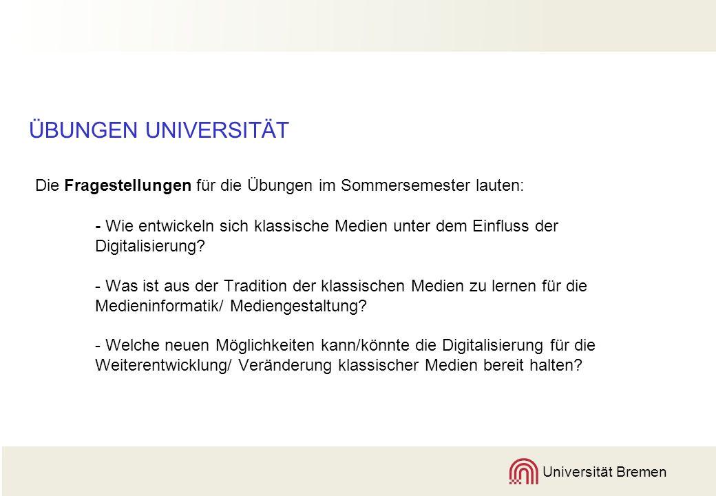 Universität Bremen ÜBUNGEN UNIVERSITÄT Die Fragestellungen für die Übungen im Sommersemester lauten: - Wie entwickeln sich klassische Medien unter dem Einfluss der Digitalisierung.