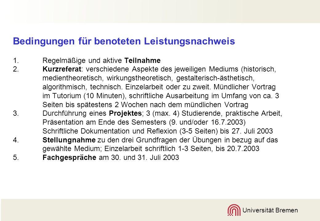Universität Bremen Zusammensetzung der Note Kurzreferat (mündlich und schriftlich) : 20%, Projekt (mündlich und schriftlich): 70% Individuelle Stellungnahme: 10%