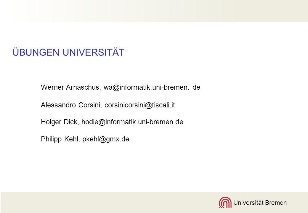 Universität Bremen ÜBUNGEN UNIVERSITÄT Werner Arnaschus, wa@informatik.uni-bremen.