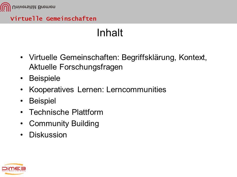Virtuelle Gemeinschaften Inhalt Virtuelle Gemeinschaften: Begriffsklärung, Kontext, Aktuelle Forschungsfragen Beispiele Kooperatives Lernen: Lerncommu