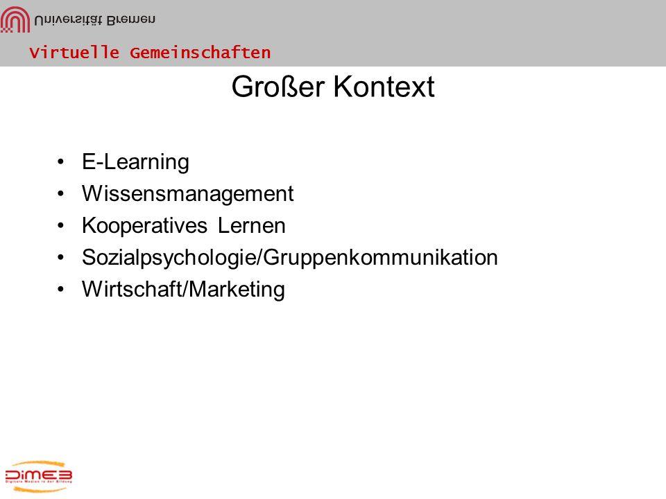 Virtuelle Gemeinschaften Großer Kontext E-Learning Wissensmanagement Kooperatives Lernen Sozialpsychologie/Gruppenkommunikation Wirtschaft/Marketing