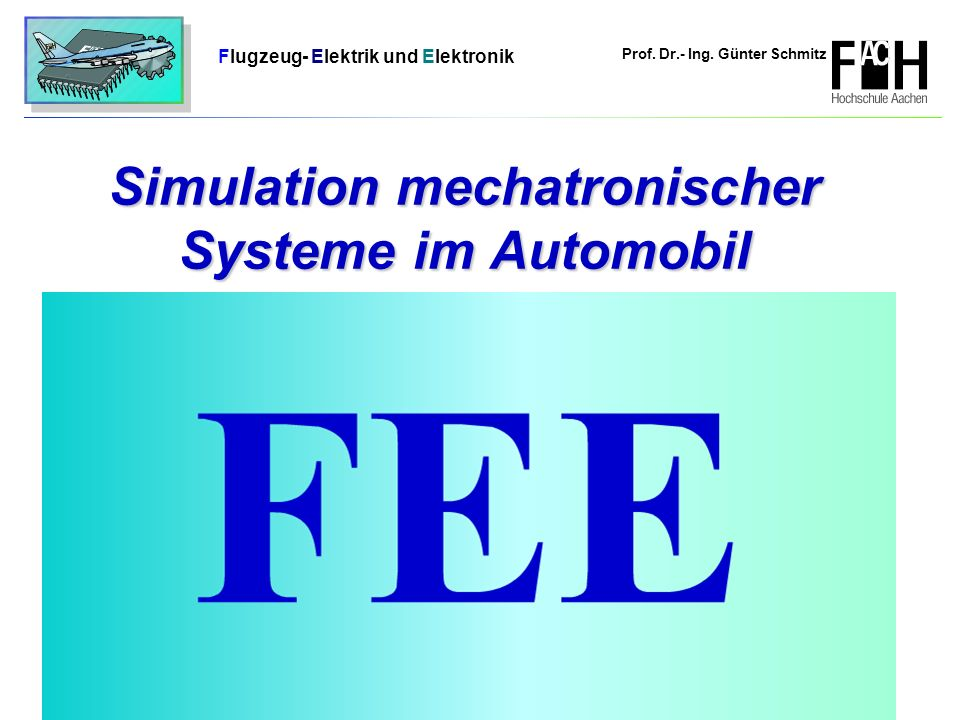 Prof. Dr.- Ing. Günter Schmitz Flugzeug- Elektrik und Elektronik Seite 1 Simulation mechatronischer Systeme im Automobil
