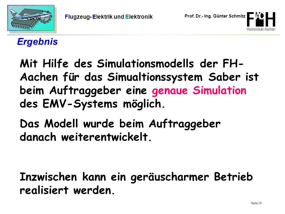 Prof. Dr.- Ing. Günter Schmitz Flugzeug- Elektrik und Elektronik Seite 16 Ergebnis Mit Hilfe des Simulationsmodells der FH- Aachen für das Simualtions