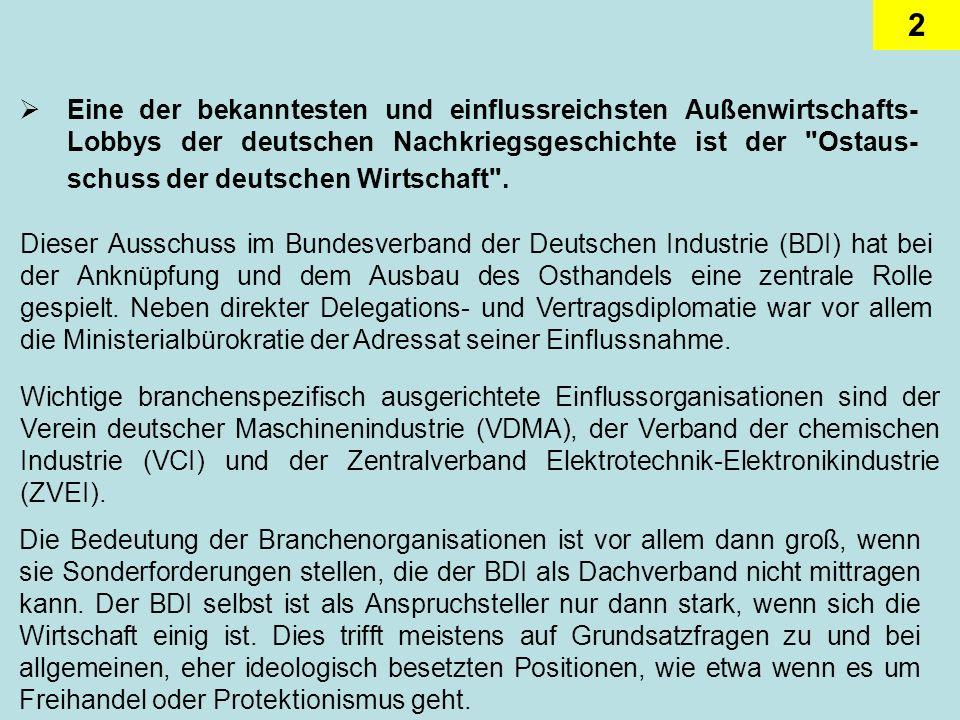2 Eine der bekanntesten und einflussreichsten Außenwirtschafts- Lobbys der deutschen Nachkriegsgeschichte ist der Ostaus- schuss der deutschen Wirtschaft .