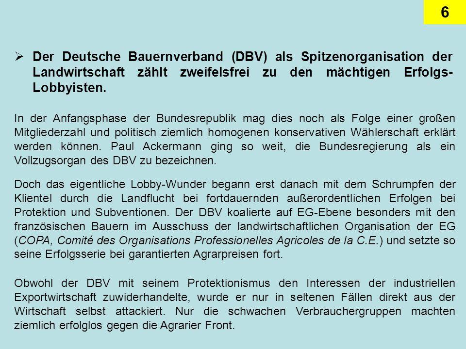 6 Der Deutsche Bauernverband (DBV) als Spitzenorganisation der Landwirtschaft zählt zweifelsfrei zu den mächtigen Erfolgs- Lobbyisten. In der Anfangsp