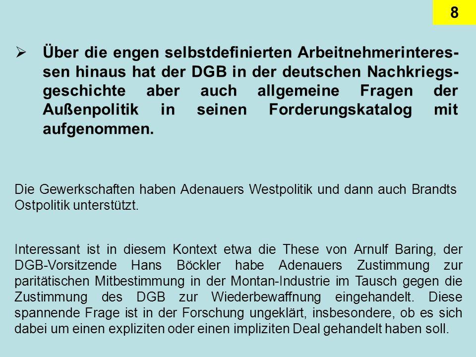 8 Über die engen selbstdefinierten Arbeitnehmerinteres- sen hinaus hat der DGB in der deutschen Nachkriegs- geschichte aber auch allgemeine Fragen der Außenpolitik in seinen Forderungskatalog mit aufgenommen.