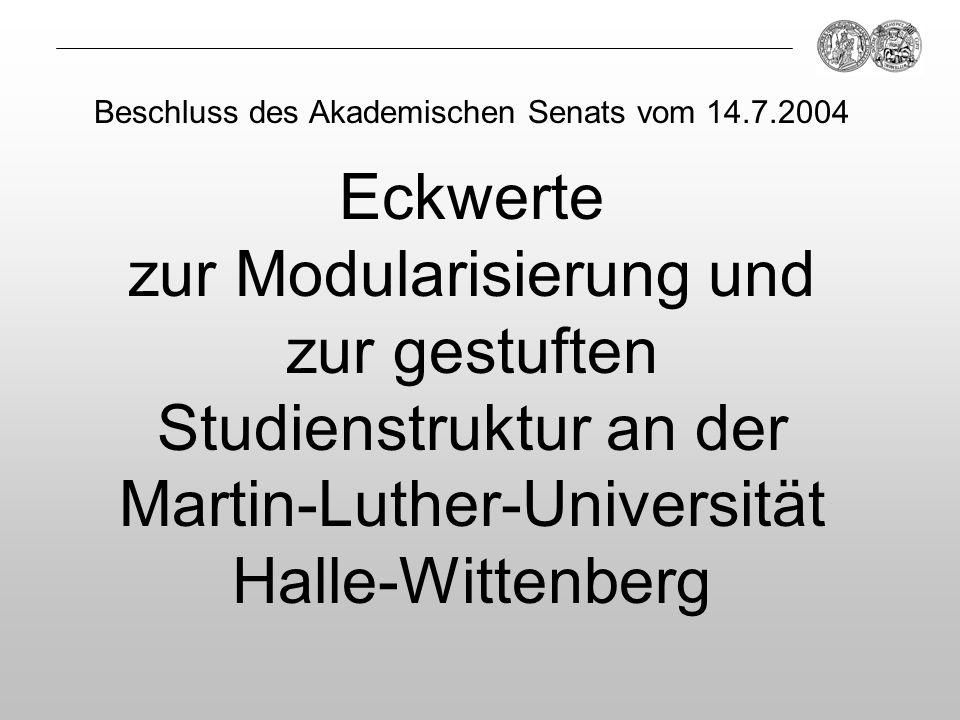 Beschluss des Akademischen Senats vom 14.7.2004 Eckwerte zur Modularisierung und zur gestuften Studienstruktur an der Martin-Luther-Universität Halle-