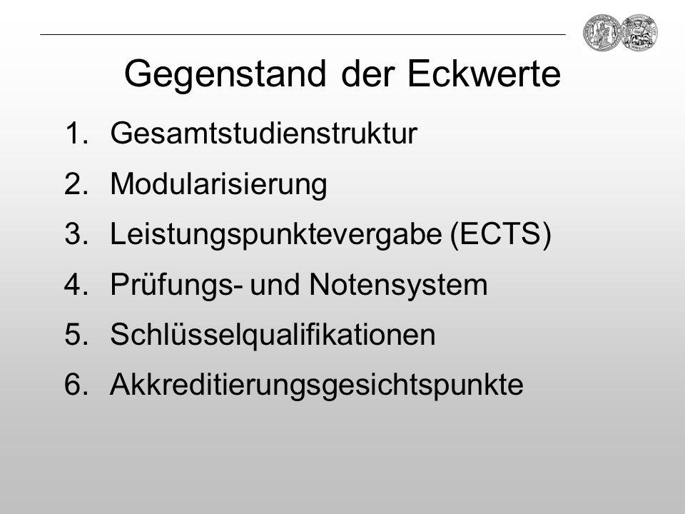 Gegenstand der Eckwerte 1.Gesamtstudienstruktur 2.Modularisierung 3.Leistungspunktevergabe (ECTS) 4.Prüfungs- und Notensystem 5.Schlüsselqualifikation