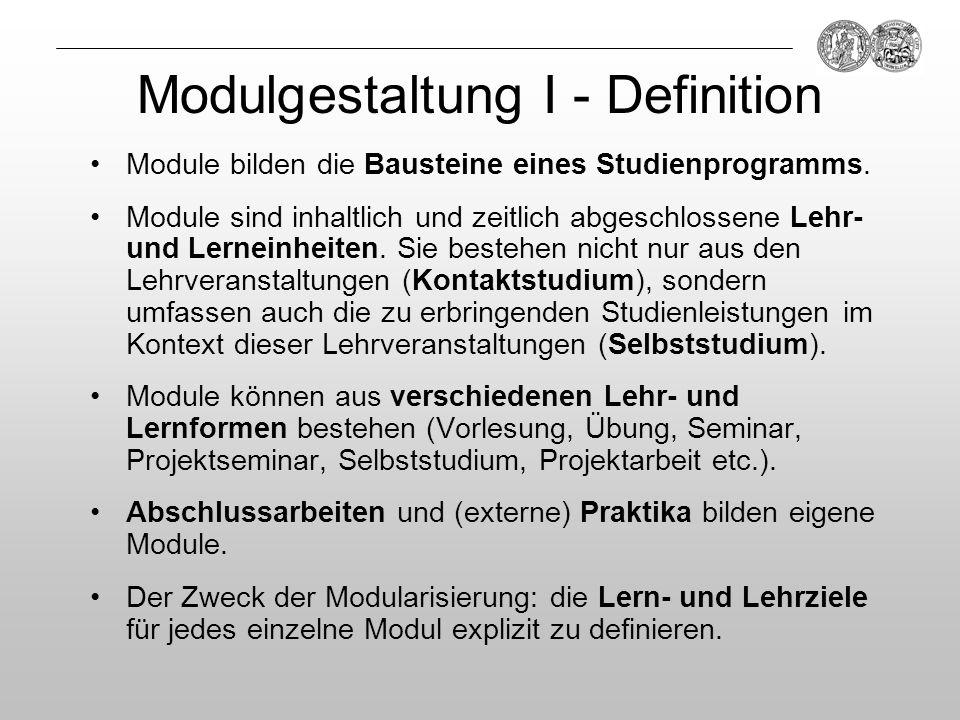 Modulgestaltung I - Definition Module bilden die Bausteine eines Studienprogramms. Module sind inhaltlich und zeitlich abgeschlossene Lehr- und Lernei