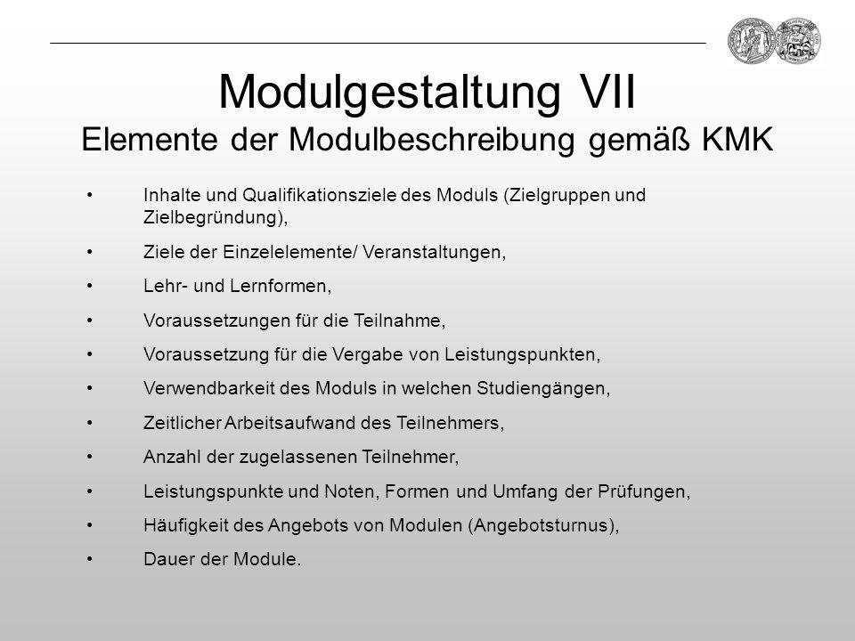 Modulgestaltung VII Elemente der Modulbeschreibung gemäß KMK Inhalte und Qualifikationsziele des Moduls (Zielgruppen und Zielbegründung), Ziele der Ei