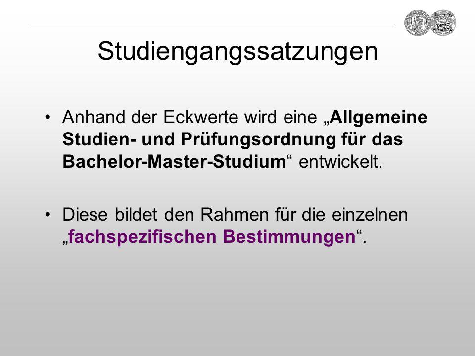 Studiengangssatzungen Anhand der Eckwerte wird eine Allgemeine Studien- und Prüfungsordnung für das Bachelor-Master-Studium entwickelt. Diese bildet d
