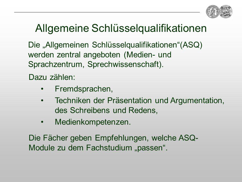 Die Allgemeinen Schlüsselqualifikationen(ASQ) werden zentral angeboten (Medien- und Sprachzentrum, Sprechwissenschaft). Allgemeine Schlüsselqualifikat