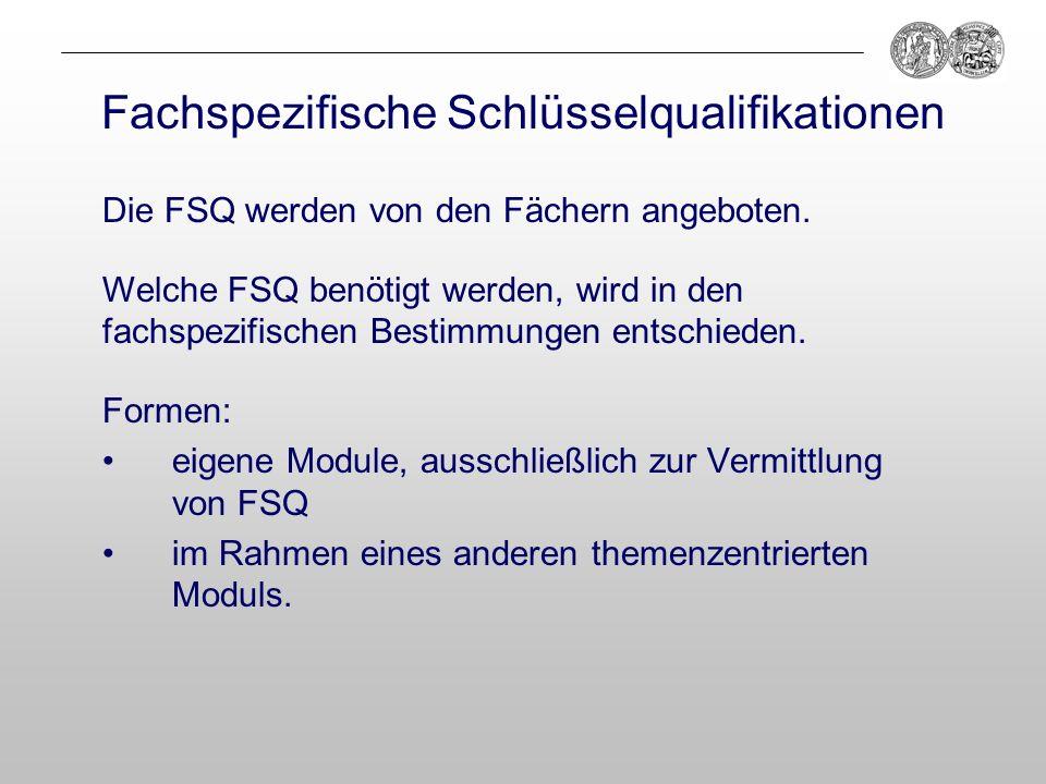 Fachspezifische Schlüsselqualifikationen Formen: eigene Module, ausschließlich zur Vermittlung von FSQ im Rahmen eines anderen themenzentrierten Modul