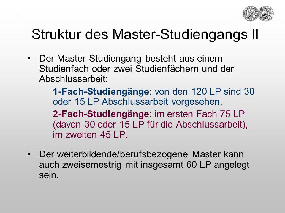 Struktur des Master-Studiengangs II Der Master-Studiengang besteht aus einem Studienfach oder zwei Studienfächern und der Abschlussarbeit: 1-Fach-Stud