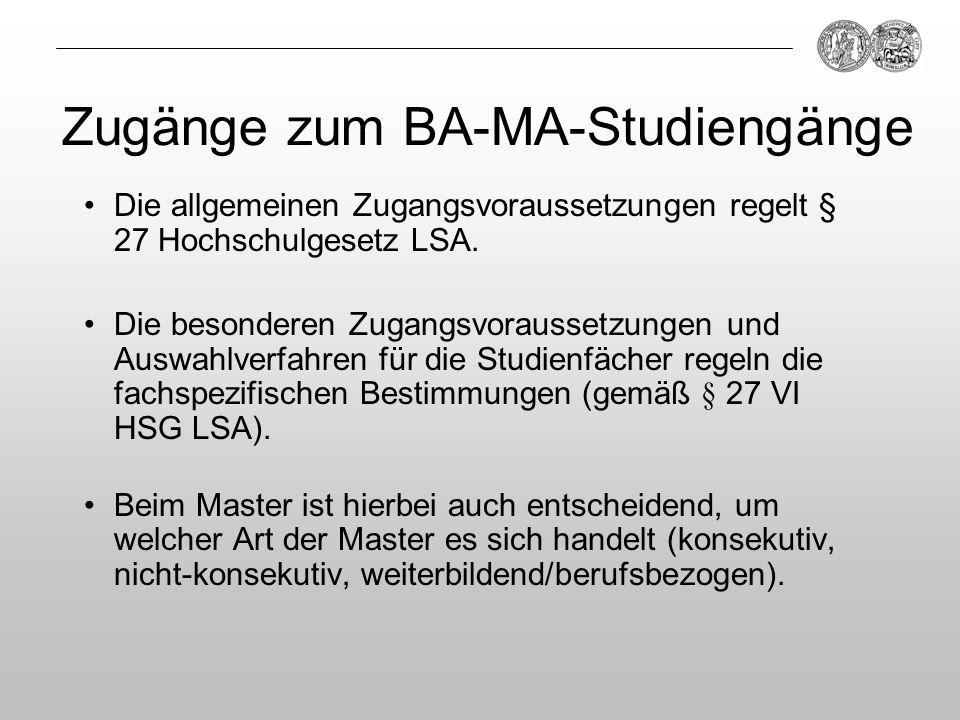 Zugänge zum BA-MA-Studiengänge Die allgemeinen Zugangsvoraussetzungen regelt § 27 Hochschulgesetz LSA. Die besonderen Zugangsvoraussetzungen und Auswa
