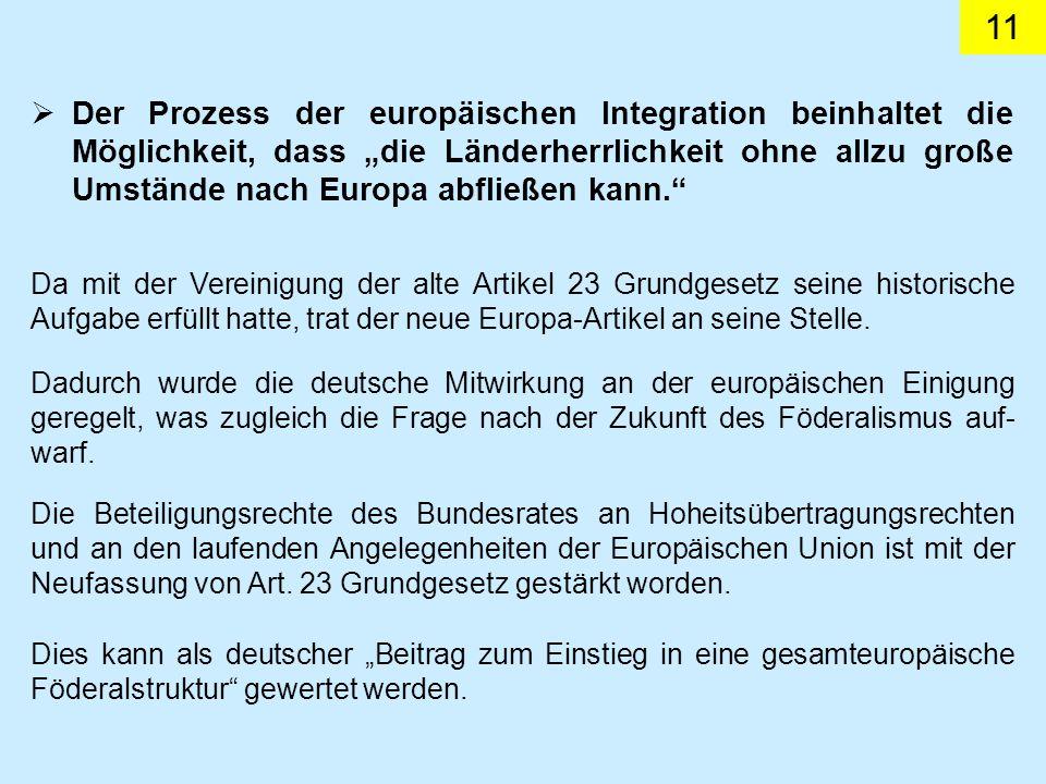 11 Der Prozess der europäischen Integration beinhaltet die Möglichkeit, dass die Länderherrlichkeit ohne allzu große Umstände nach Europa abfließen kann.