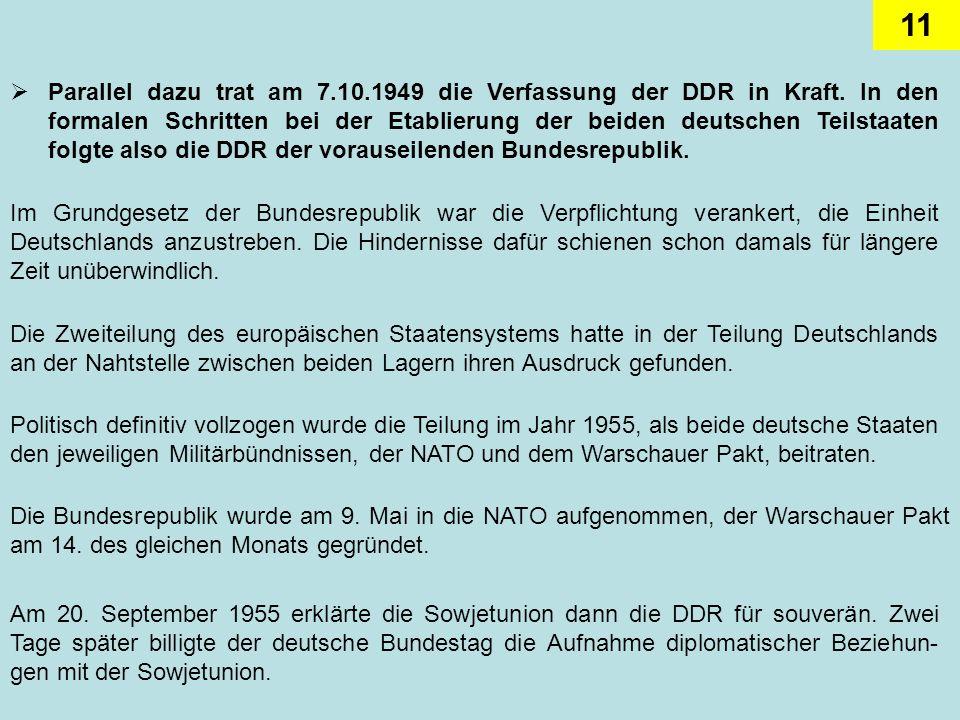 11 Parallel dazu trat am 7.10.1949 die Verfassung der DDR in Kraft. In den formalen Schritten bei der Etablierung der beiden deutschen Teilstaaten fol