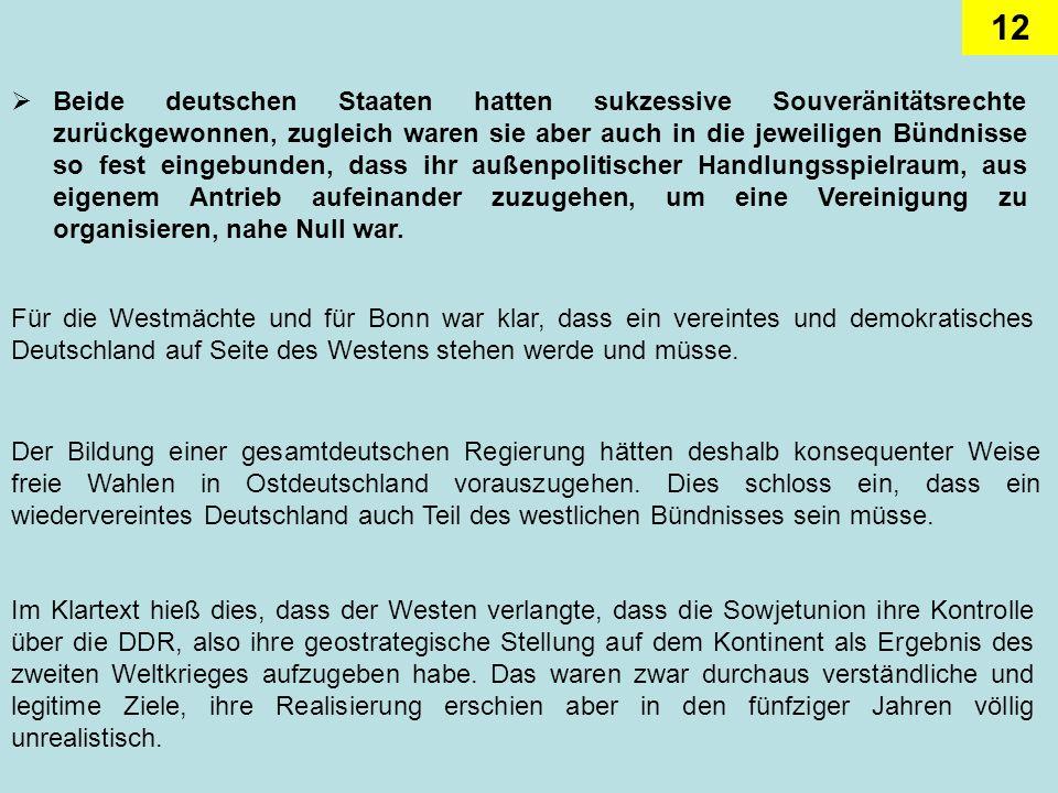 12 Beide deutschen Staaten hatten sukzessive Souveränitätsrechte zurückgewonnen, zugleich waren sie aber auch in die jeweiligen Bündnisse so fest eing