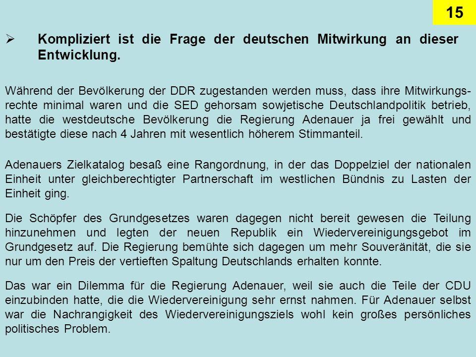 15 Kompliziert ist die Frage der deutschen Mitwirkung an dieser Entwicklung. Während der Bevölkerung der DDR zugestanden werden muss, dass ihre Mitwir