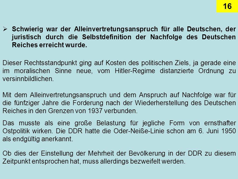 16 Schwierig war der Alleinvertretungsanspruch für alle Deutschen, der juristisch durch die Selbstdefinition der Nachfolge des Deutschen Reiches errei