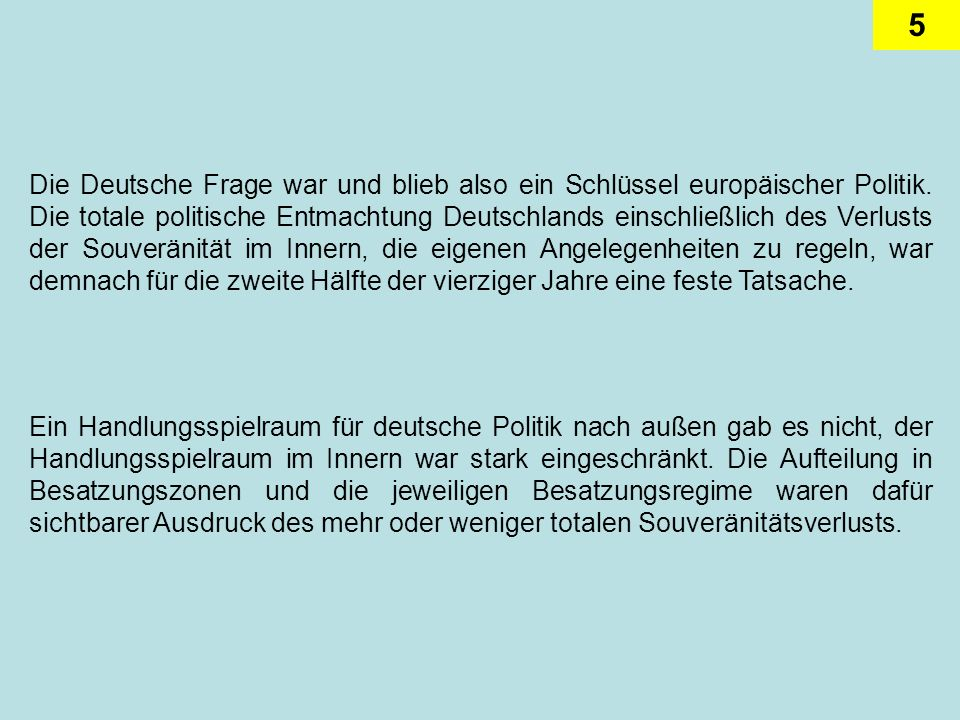 5 Die Deutsche Frage war und blieb also ein Schlüssel europäischer Politik. Die totale politische Entmachtung Deutschlands einschließlich des Verlusts