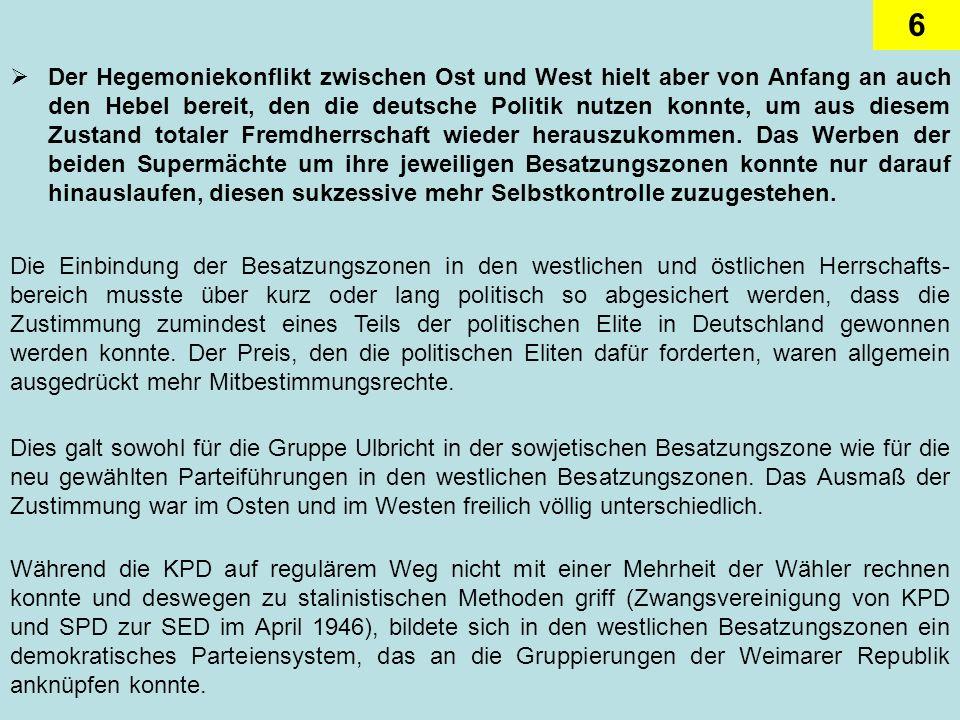 6 Der Hegemoniekonflikt zwischen Ost und West hielt aber von Anfang an auch den Hebel bereit, den die deutsche Politik nutzen konnte, um aus diesem Zu