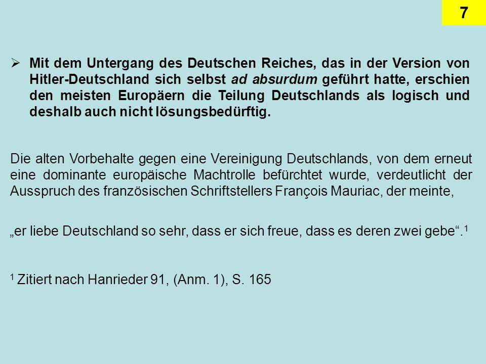 7 Mit dem Untergang des Deutschen Reiches, das in der Version von Hitler-Deutschland sich selbst ad absurdum geführt hatte, erschien den meisten Europ