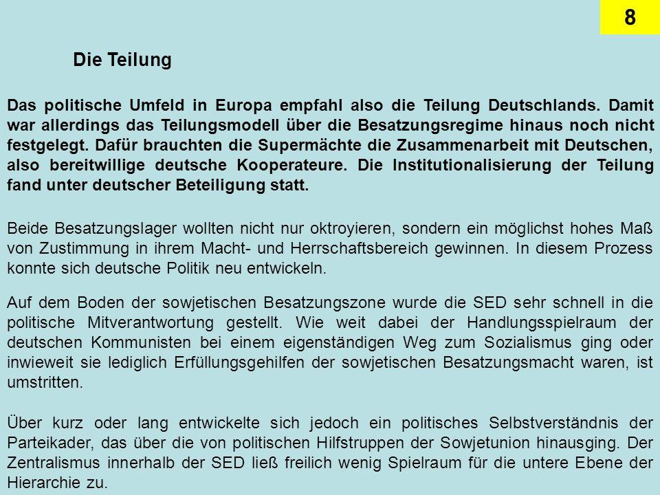 8 Die Teilung Das politische Umfeld in Europa empfahl also die Teilung Deutschlands. Damit war allerdings das Teilungsmodell über die Besatzungsregime