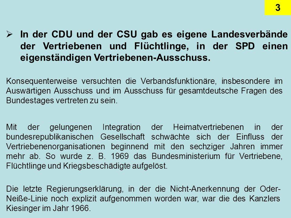 3 In der CDU und der CSU gab es eigene Landesverbände der Vertriebenen und Flüchtlinge, in der SPD einen eigenständigen Vertriebenen-Ausschuss.