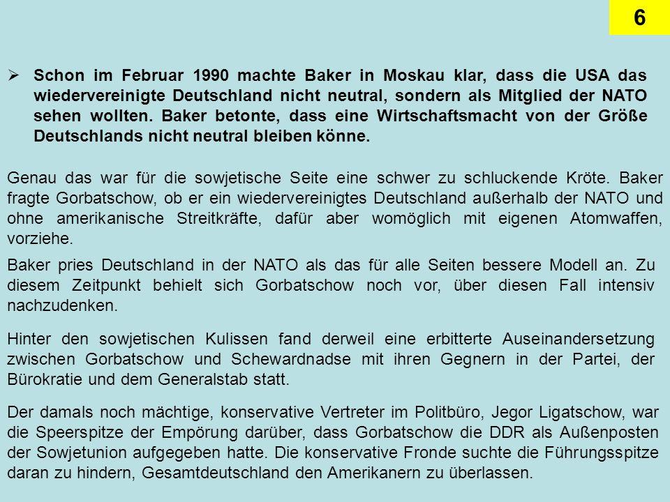 7 Wie kompliziert in diesem Zusammenhang das deutsch-amerikanische Verhältnis war, zeigte sich an der Tatsache, dass ein Tag nach Bakers Gesprächen in Moskau, am 10.