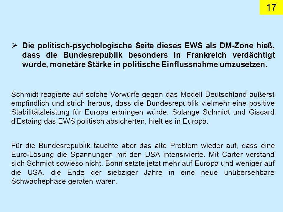 17 Die politisch-psychologische Seite dieses EWS als DM-Zone hieß, dass die Bundesrepublik besonders in Frankreich verdächtigt wurde, monetäre Stärke in politische Einflussnahme umzusetzen.