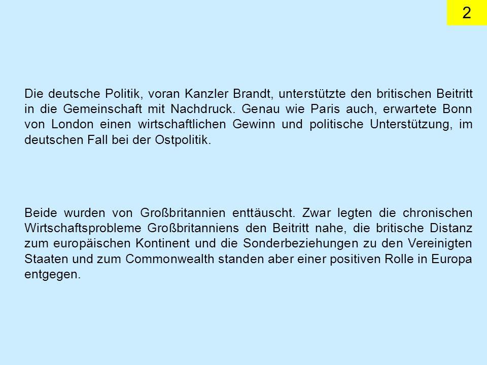 2 Die deutsche Politik, voran Kanzler Brandt, unterstützte den britischen Beitritt in die Gemeinschaft mit Nachdruck. Genau wie Paris auch, erwartete