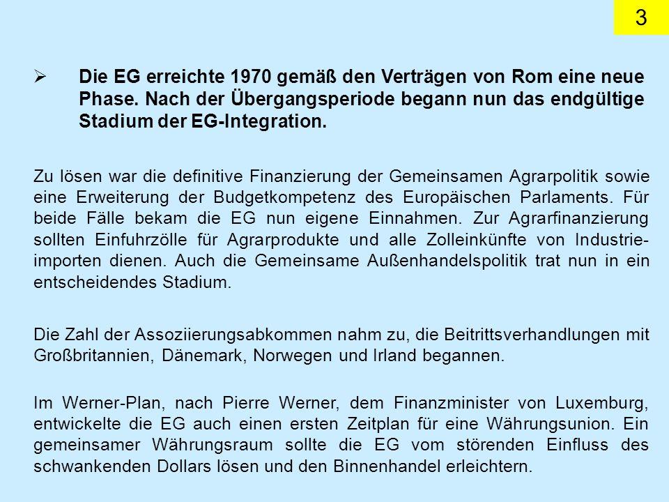 3 Die EG erreichte 1970 gemäß den Verträgen von Rom eine neue Phase. Nach der Übergangsperiode begann nun das endgültige Stadium der EG-Integration. Z
