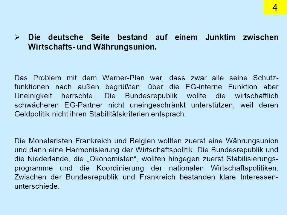 4 Die deutsche Seite bestand auf einem Junktim zwischen Wirtschafts- und Währungsunion. Das Problem mit dem Werner-Plan war, dass zwar alle seine Schu