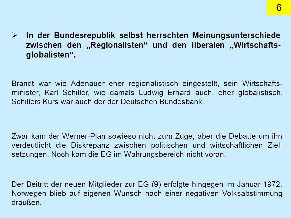 6 In der Bundesrepublik selbst herrschten Meinungsunterschiede zwischen den Regionalisten und den liberalen Wirtschafts- globalisten.