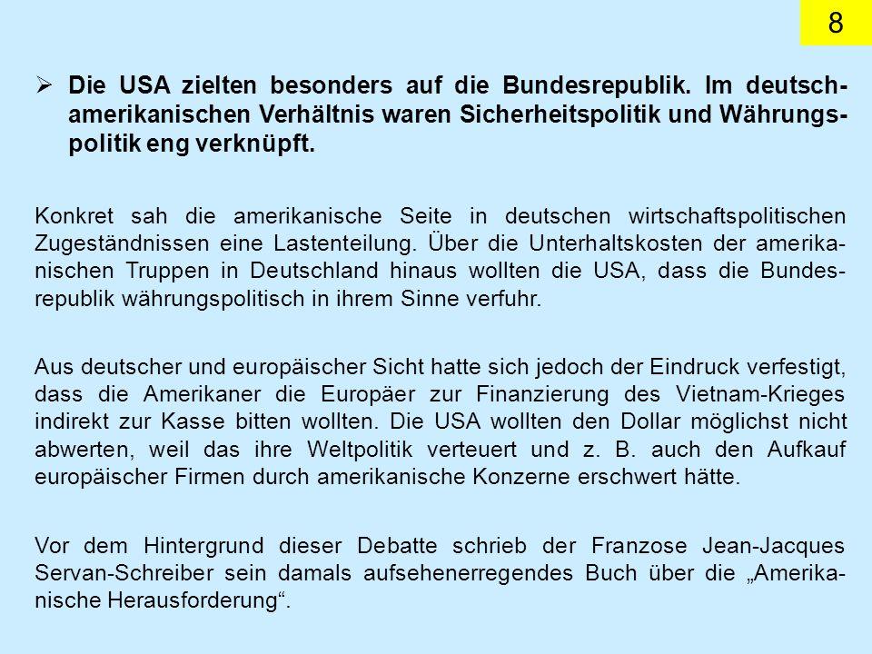 8 Die USA zielten besonders auf die Bundesrepublik. Im deutsch- amerikanischen Verhältnis waren Sicherheitspolitik und Währungs- politik eng verknüpft