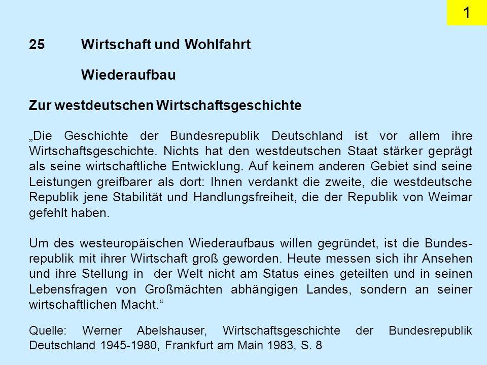 1 25Wirtschaft und Wohlfahrt Zur westdeutschen Wirtschaftsgeschichte Die Geschichte der Bundesrepublik Deutschland ist vor allem ihre Wirtschaftsgeschichte.