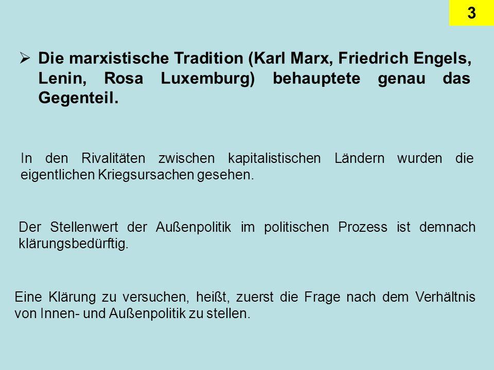 3 Die marxistische Tradition (Karl Marx, Friedrich Engels, Lenin, Rosa Luxemburg) behauptete genau das Gegenteil. In den Rivalitäten zwischen kapitali