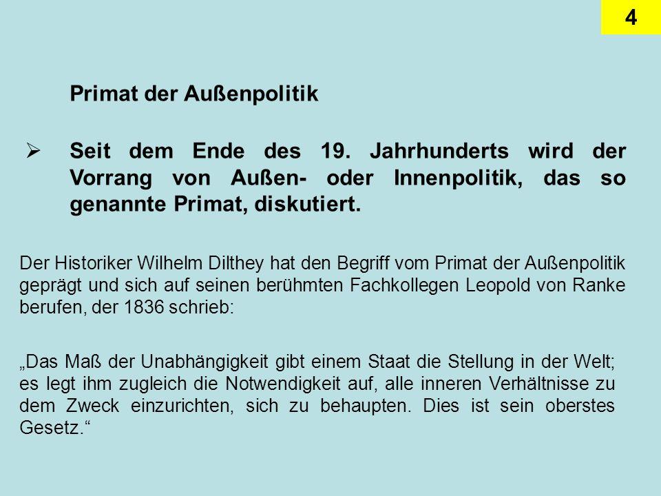 4 Primat der Außenpolitik Der Historiker Wilhelm Dilthey hat den Begriff vom Primat der Außenpolitik geprägt und sich auf seinen berühmten Fachkollege