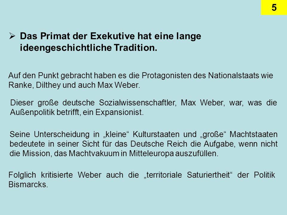 5 Das Primat der Exekutive hat eine lange ideengeschichtliche Tradition. Dieser große deutsche Sozialwissenschaftler, Max Weber, war, was die Außenpol