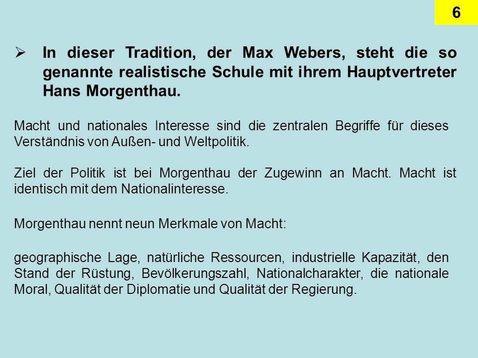 6 In dieser Tradition, der Max Webers, steht die so genannte realistische Schule mit ihrem Hauptvertreter Hans Morgenthau. Macht und nationales Intere