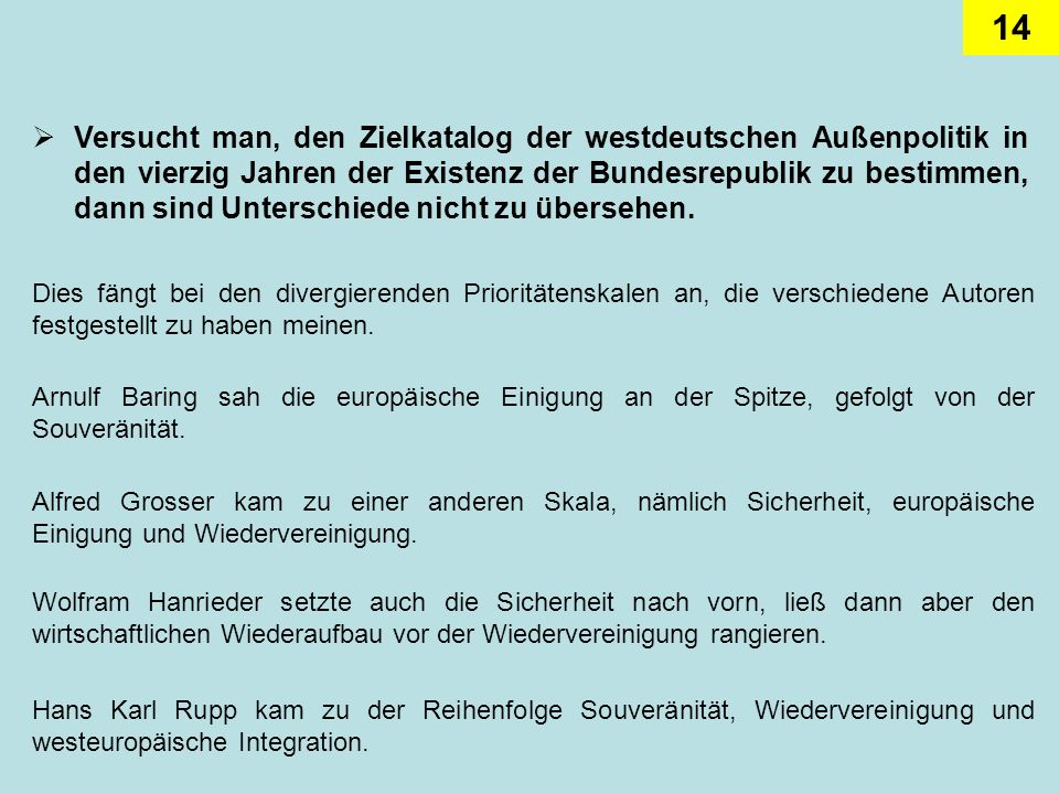 14 Versucht man, den Zielkatalog der westdeutschen Außenpolitik in den vierzig Jahren der Existenz der Bundesrepublik zu bestimmen, dann sind Untersch