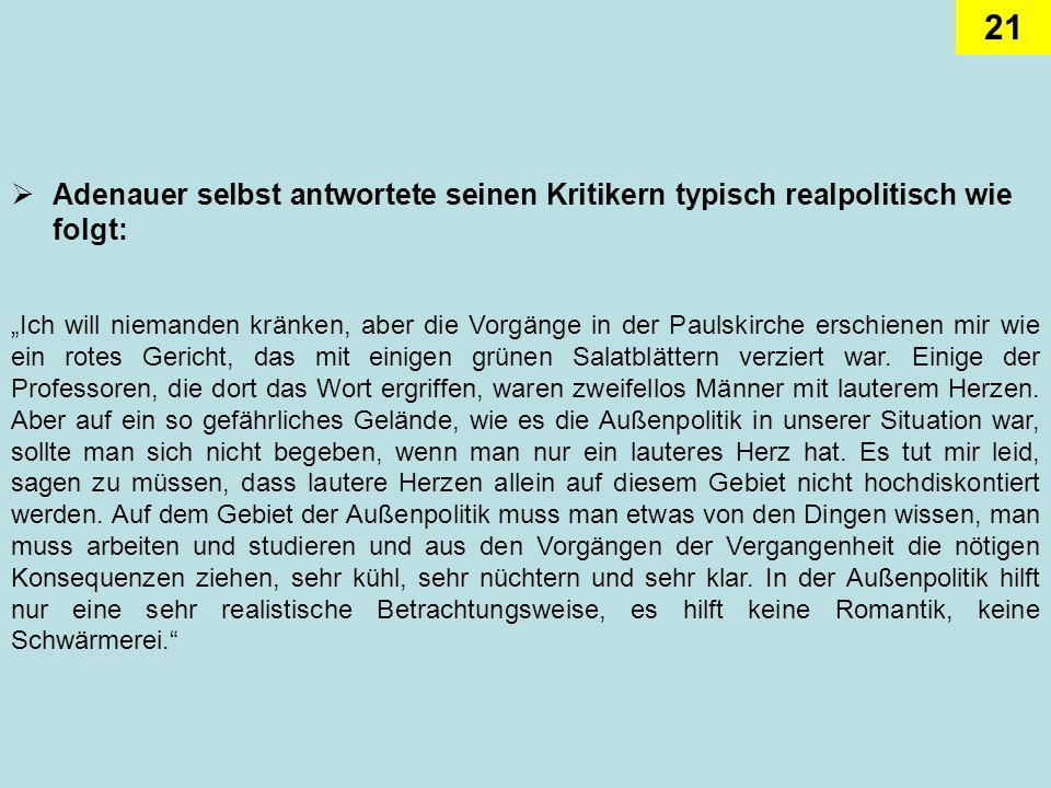 21 Adenauer selbst antwortete seinen Kritikern typisch realpolitisch wie folgt: Ich will niemanden kränken, aber die Vorgänge in der Paulskirche ersch