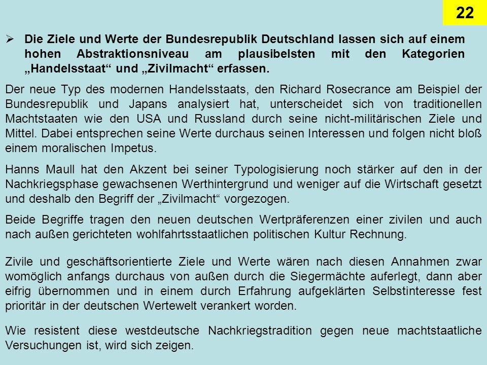 22 Die Ziele und Werte der Bundesrepublik Deutschland lassen sich auf einem hohen Abstraktionsniveau am plausibelsten mit den Kategorien Handelsstaat