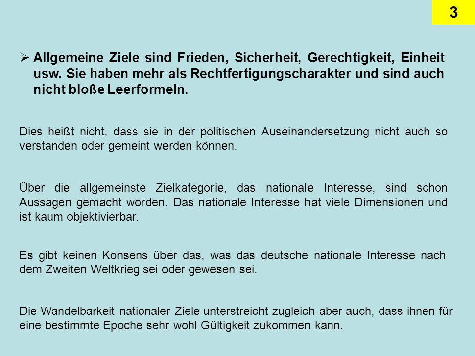 14 Versucht man, den Zielkatalog der westdeutschen Außenpolitik in den vierzig Jahren der Existenz der Bundesrepublik zu bestimmen, dann sind Unterschiede nicht zu übersehen.