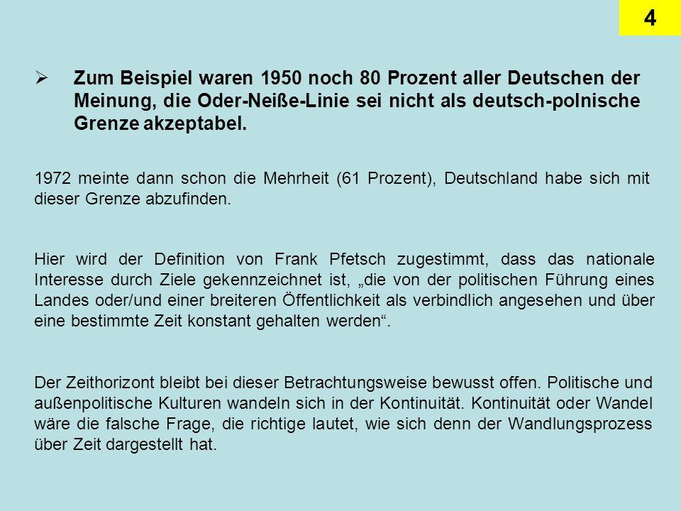4 Zum Beispiel waren 1950 noch 80 Prozent aller Deutschen der Meinung, die Oder-Neiße-Linie sei nicht als deutsch-polnische Grenze akzeptabel. 1972 me