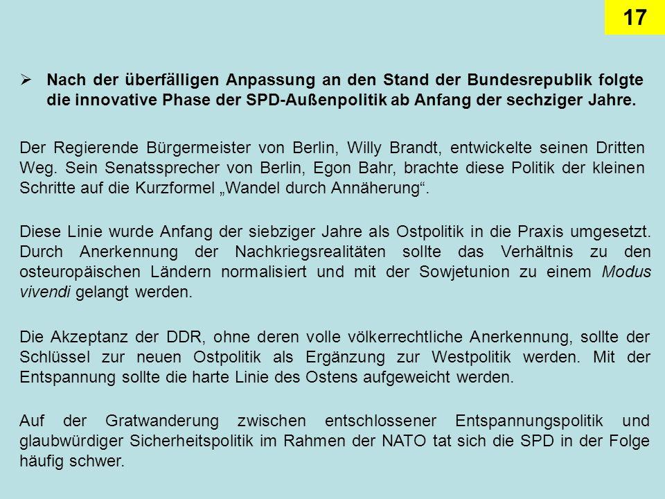 17 Nach der überfälligen Anpassung an den Stand der Bundesrepublik folgte die innovative Phase der SPD-Außenpolitik ab Anfang der sechziger Jahre. Der