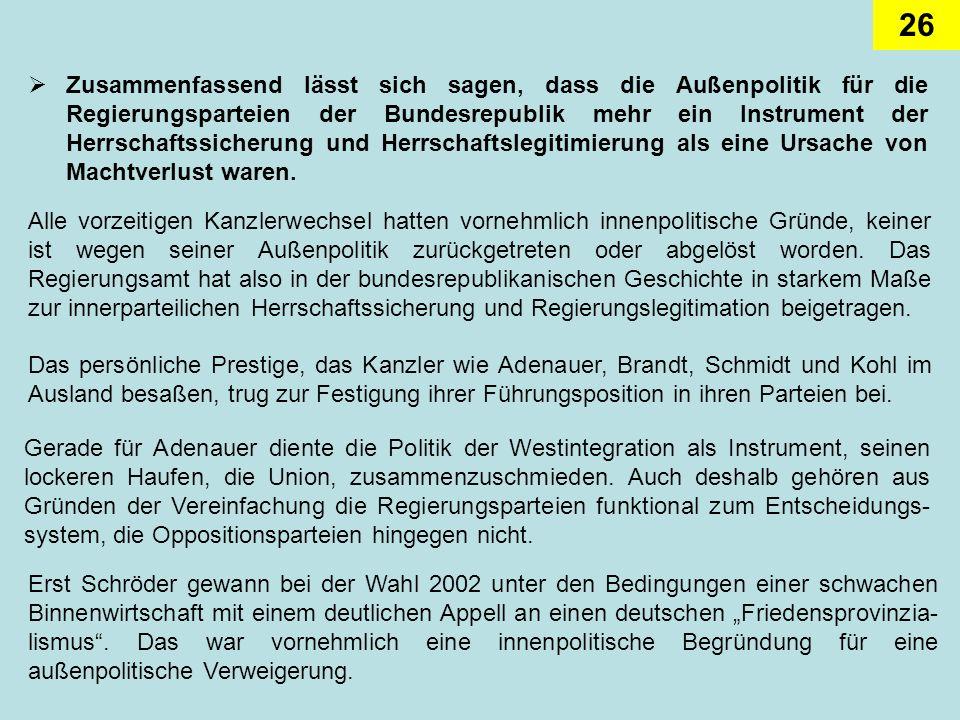 26 Zusammenfassend lässt sich sagen, dass die Außenpolitik für die Regierungsparteien der Bundesrepublik mehr ein Instrument der Herrschaftssicherung