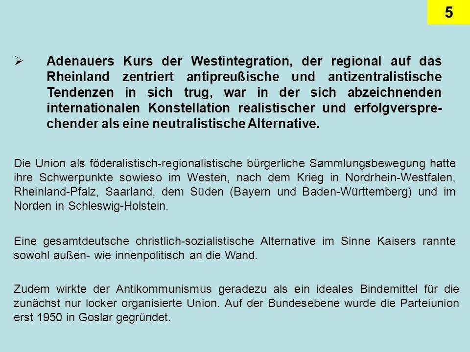 5 Adenauers Kurs der Westintegration, der regional auf das Rheinland zentriert antipreußische und antizentralistische Tendenzen in sich trug, war in d